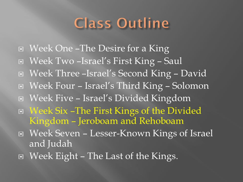  Week One –The Desire for a King  Week Two –Israel's First King – Saul  Week Three –Israel's Second King – David  Week Four – Israel's Third King