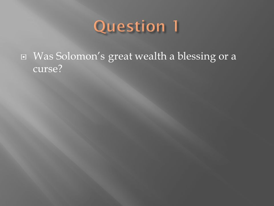  As we marvel at Solomon's splendor, we remember where all of his riches came from.