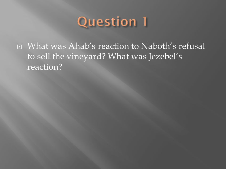  What was Ahab's reaction to Naboth's refusal to sell the vineyard? What was Jezebel's reaction?