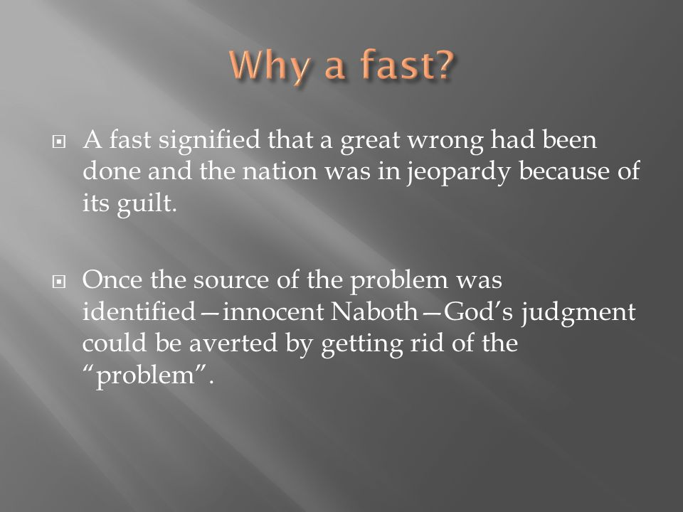  A fast signified that a great wrong had been done and the nation was in jeopardy because of its guilt.  Once the source of the problem was identifi