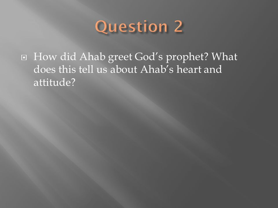  How did Ahab greet God's prophet? What does this tell us about Ahab's heart and attitude?