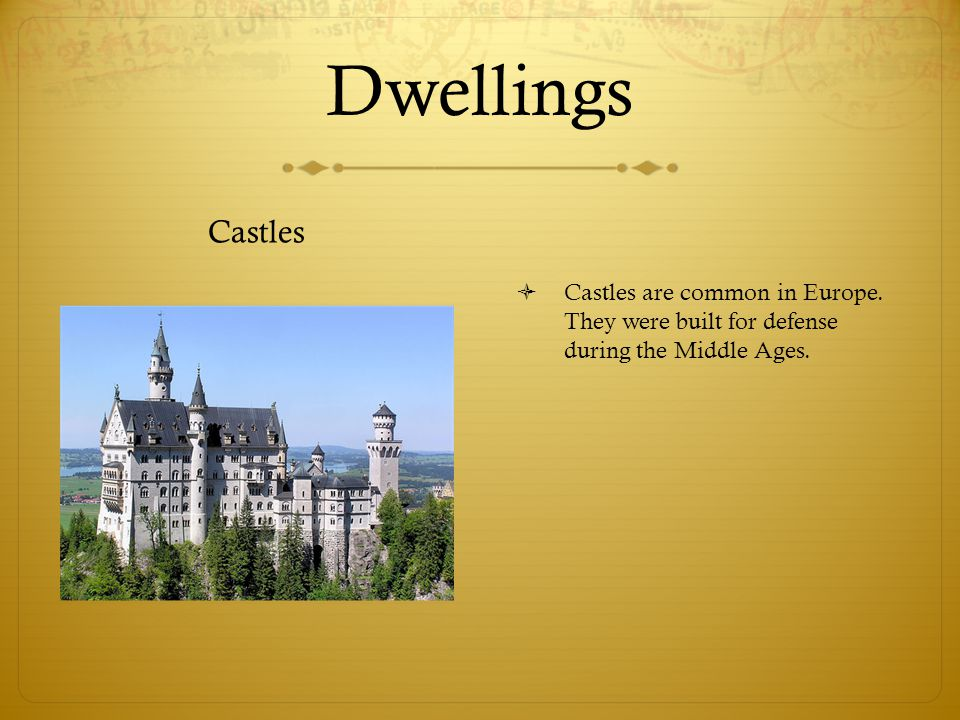 Dwellings Castles  Castles are common in Europe.