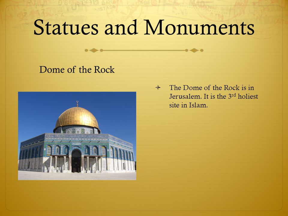Statues and Monuments Dome of the Rock  The Dome of the Rock is in Jerusalem. It is the 3 rd holiest site in Islam.