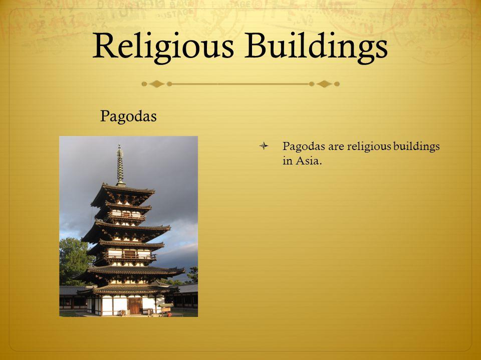 Religious Buildings Pagodas  Pagodas are religious buildings in Asia.