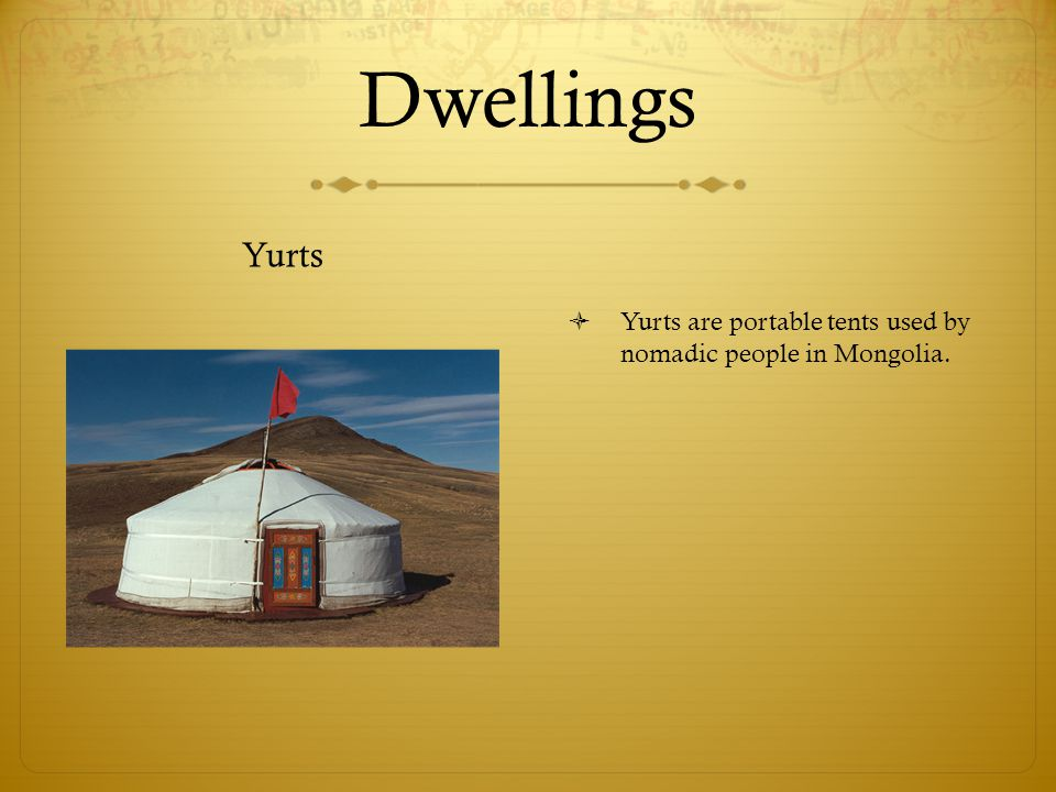 Dwellings Yurts  Yurts are portable tents used by nomadic people in Mongolia.