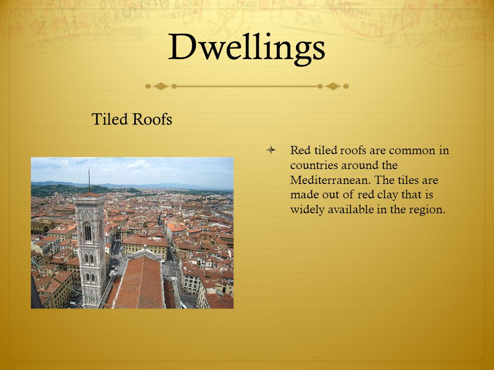 Dwellings Tiled Roofs  Red tiled roofs are common in countries around the Mediterranean. The tiles are made out of red clay that is widely available