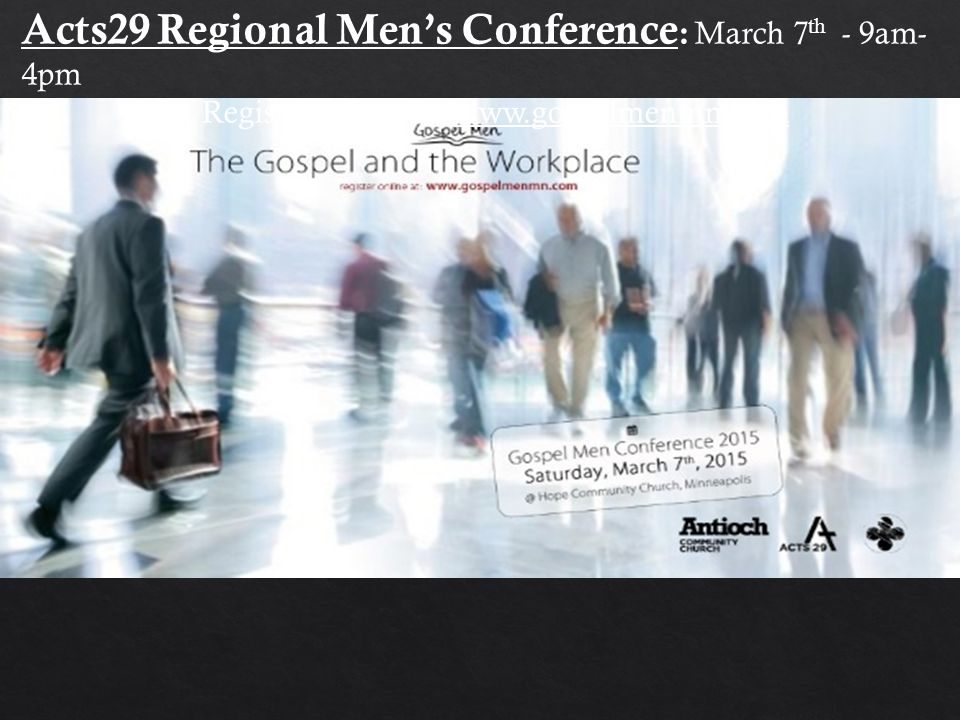 Acts29 Regional Men's Conference : March 7 th - 9am- 4pm Register online at: www.gospelmenmn.com