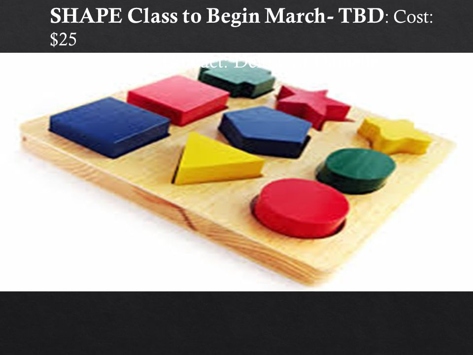 SHAPE Class to Begin March- TBD : Cost: $25 Contact: Deitric or Danielle