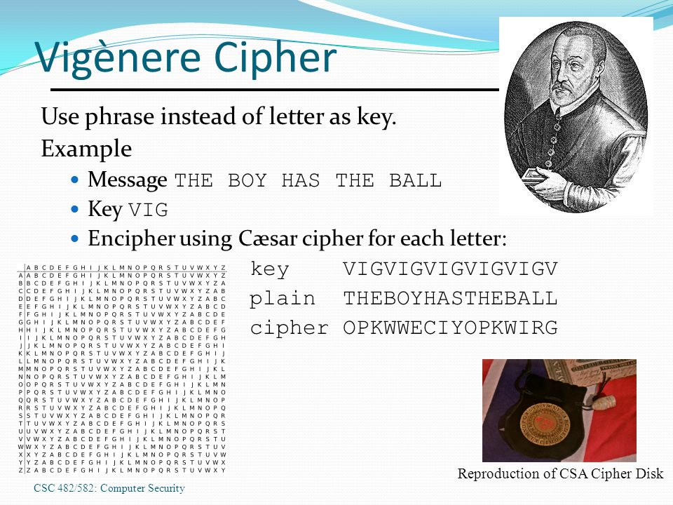 CSC 482/582: Computer Security Vigènere Cipher Use phrase instead of letter as key.