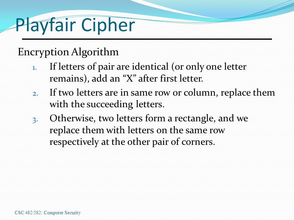 CSC 482/582: Computer Security Playfair Cipher Encryption Algorithm 1.