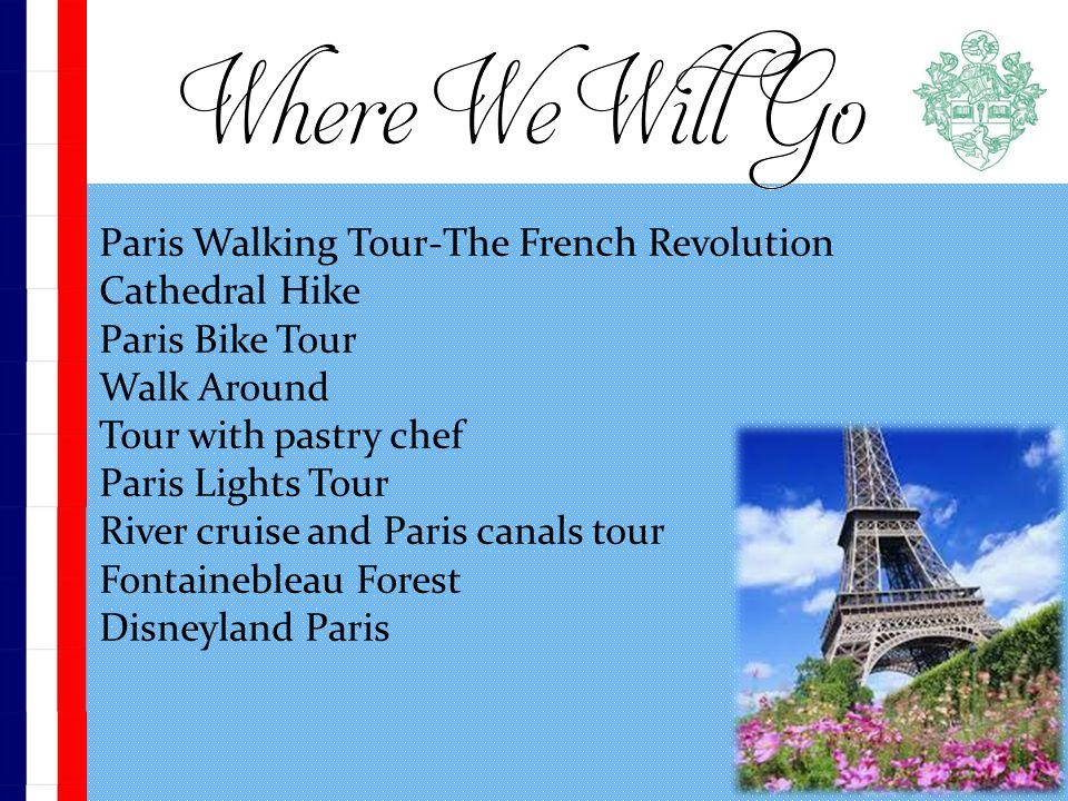 . Paris Walking Tour-The French Revolution Cathedral Hike Paris Bike Tour Walk Around Tour with pastry chef Paris Lights Tour River cruise and Paris canals tour Fontainebleau Forest Disneyland Paris