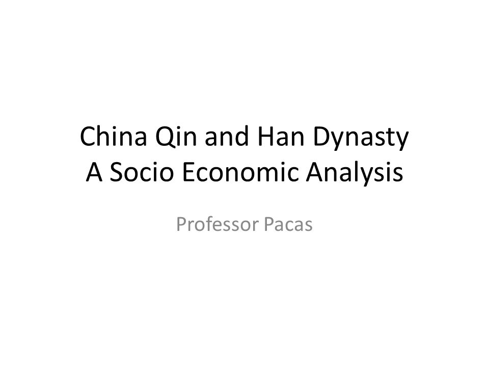 China Qin and Han Dynasty A Socio Economic Analysis Professor Pacas