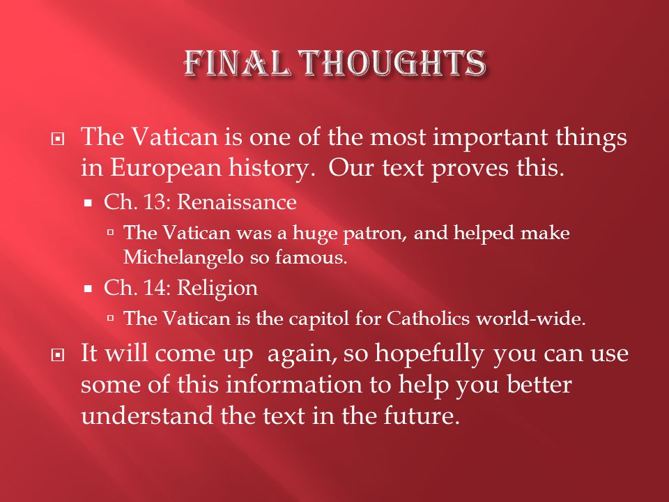  The Vatican is one of the most important things in European history.