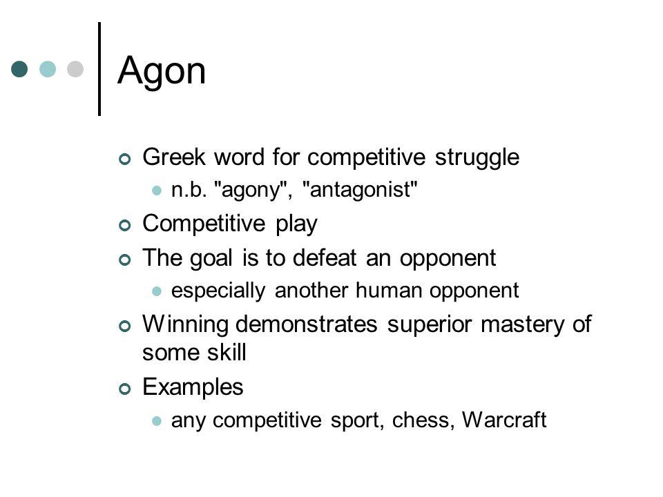 Agon Greek word for competitive struggle n.b.