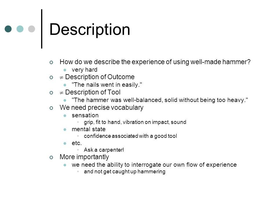 Description How do we describe the experience of using well-made hammer.
