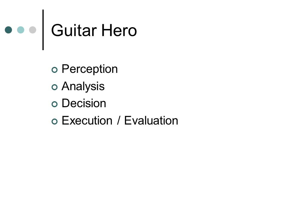 Guitar Hero Perception Analysis Decision Execution / Evaluation