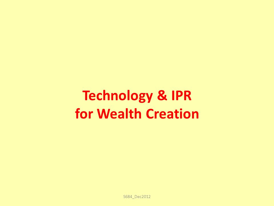 Technology & IPR for Wealth Creation S684_Dec2012
