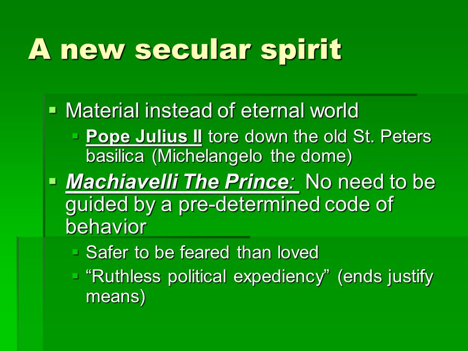A new secular spirit  Material instead of eternal world  Pope Julius II tore down the old St.