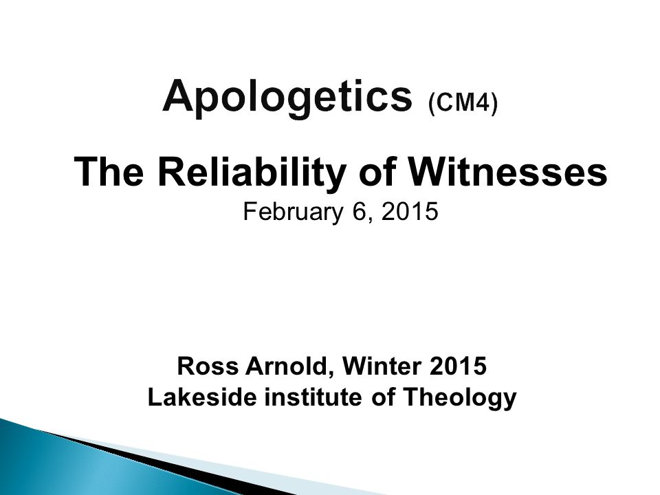 Ross Arnold, Winter 2015 Lakeside institute of Theology The Reliability of Witnesses February 6, 2015