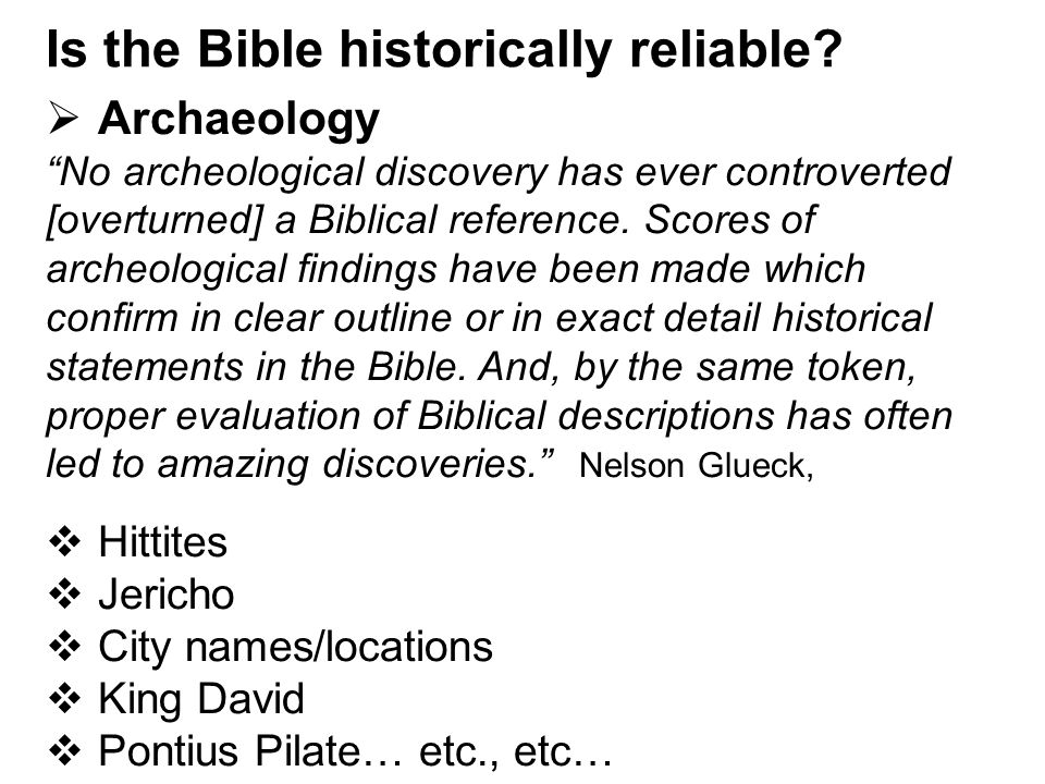 """Is the Bible historically reliable?  Archaeology """"No archeological discovery has ever controverted [overturned] a Biblical reference. Scores of arche"""