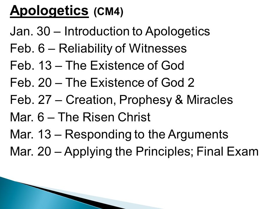 Apologetics (CM4) Jan. 30 – Introduction to Apologetics Feb. 6 – Reliability of Witnesses Feb. 13 – The Existence of God Feb. 20 – The Existence of Go