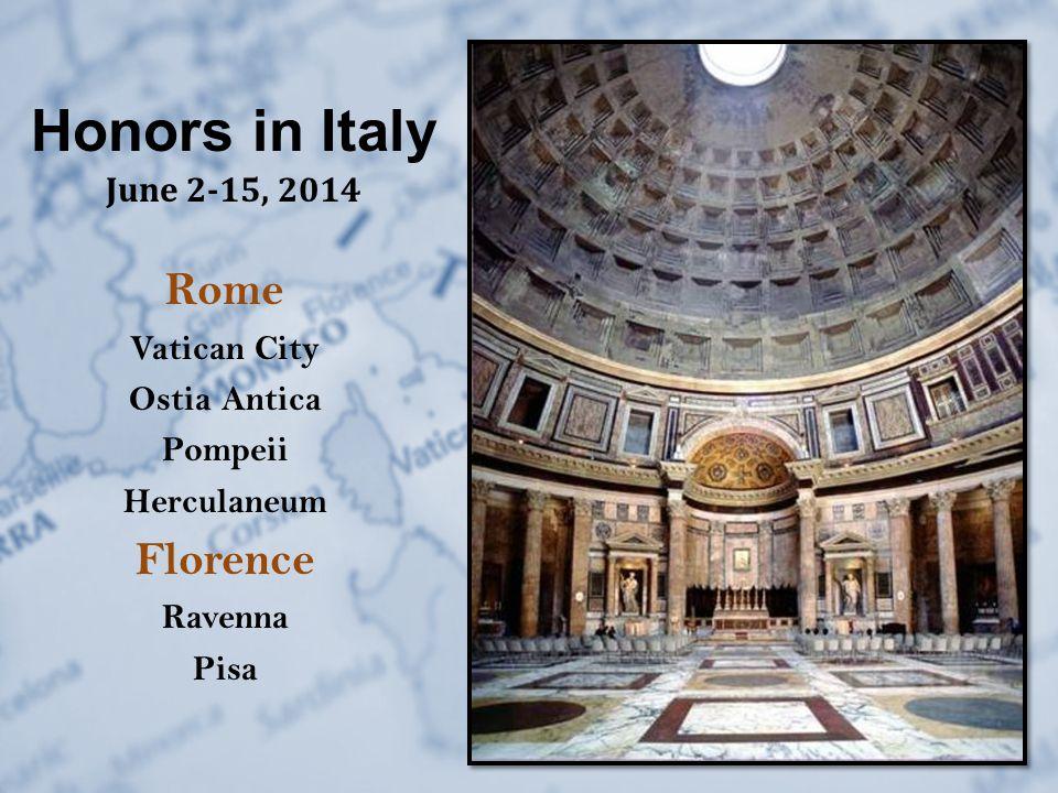 Honors in Italy June 2-15, 2014 Rome Vatican City Ostia Antica Pompeii Herculaneum Florence Ravenna Pisa