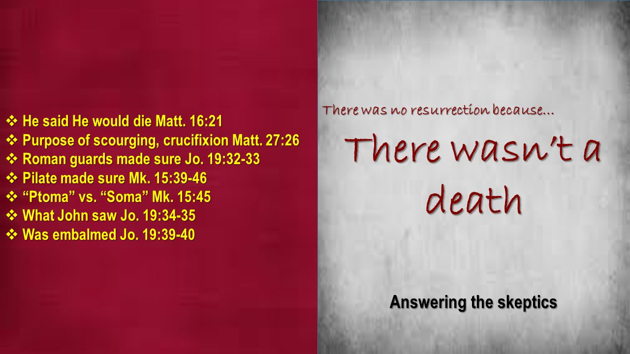 There wasn't a death Answering the skeptics  He said He would die Matt.