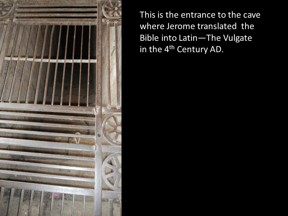 This is the entrance to the cave where Jerome translated the Bible into Latin—The Vulgate in the 4 th Century AD.