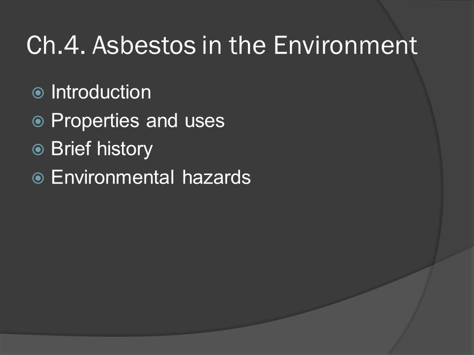 Ch.4. Asbestos in the Environment  Introduction  Properties and uses  Brief history  Environmental hazards