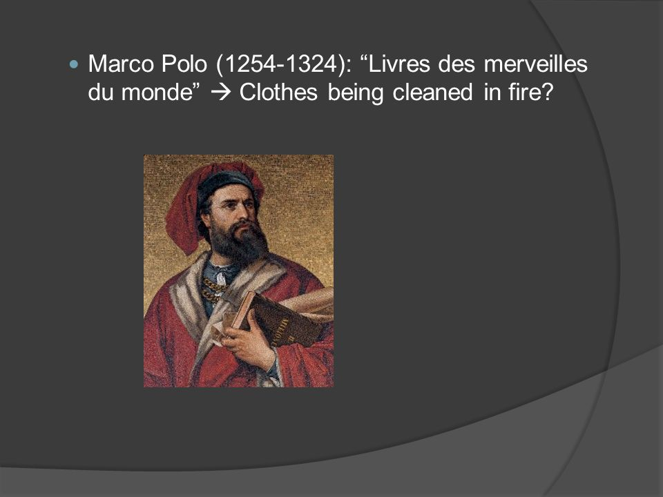 "Marco Polo (1254-1324): ""Livres des merveilles du monde""  Clothes being cleaned in fire?"