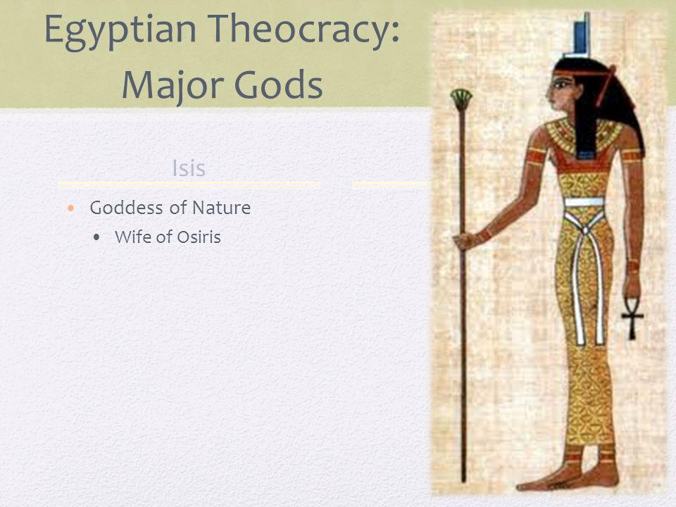 Isis Goddess of Nature Wife of Osiris Egyptian Theocracy: Major Gods