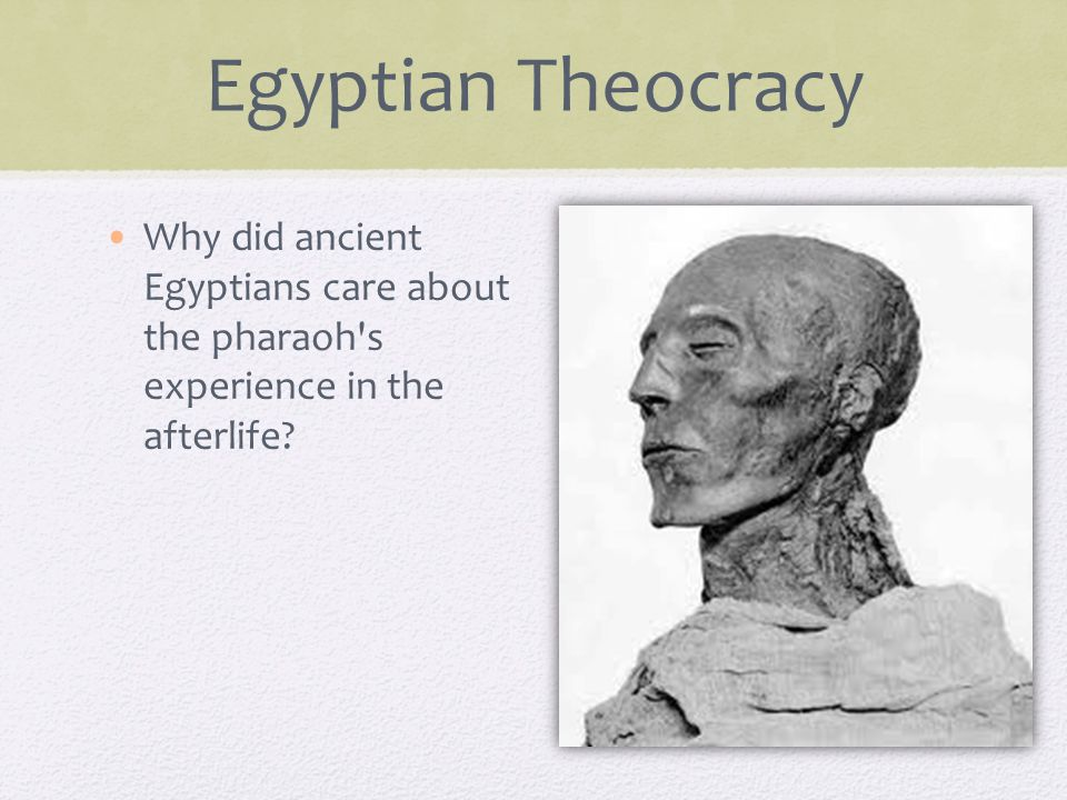 Egyptian Theocracy Why did ancient Egyptians care about the pharaoh s experience in the afterlife