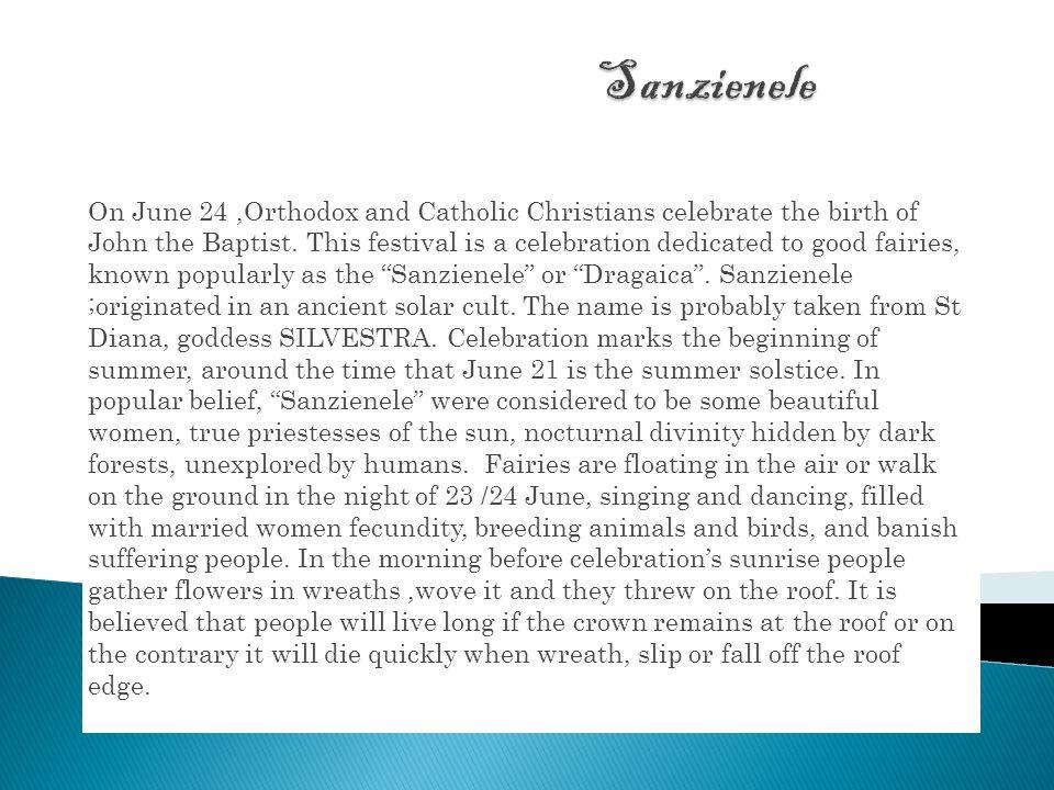 On June 24,Orthodox and Catholic Christians celebrate the birth of John the Baptist.