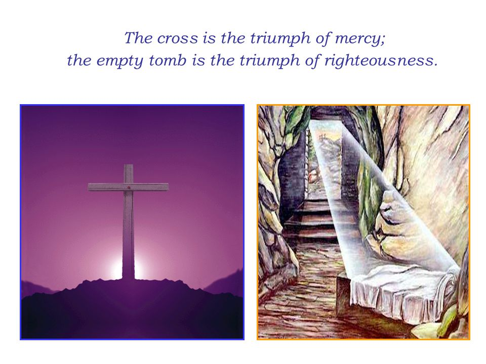 The cross means that the old has passed away; the empty tomb means that all things have become new.