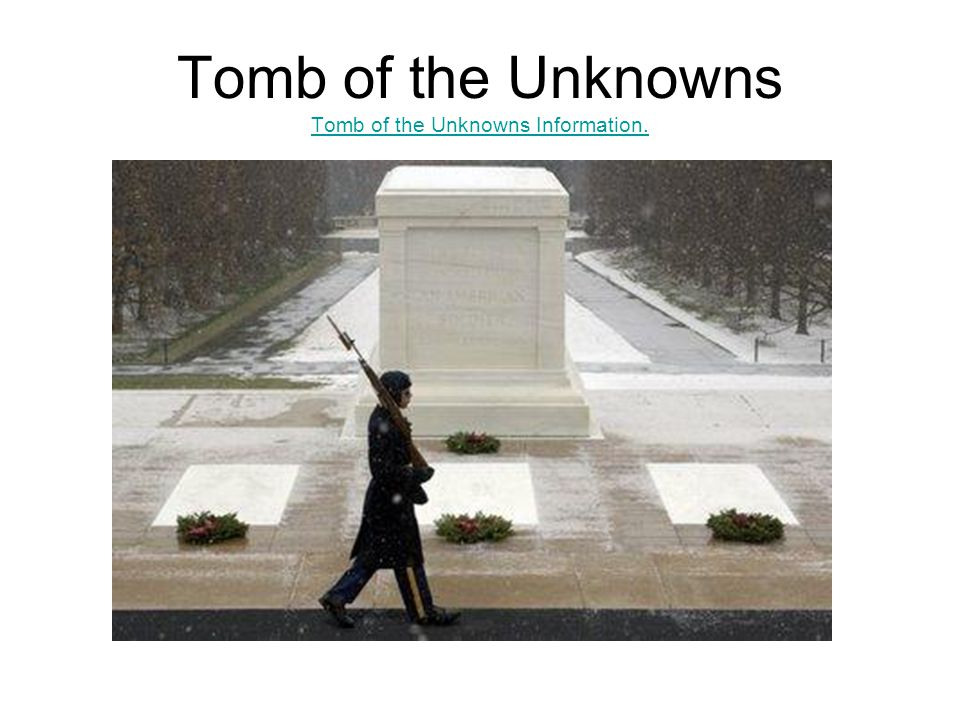 Tomb of the Unknowns Tomb of the Unknowns Information. Tomb of the Unknowns Information.