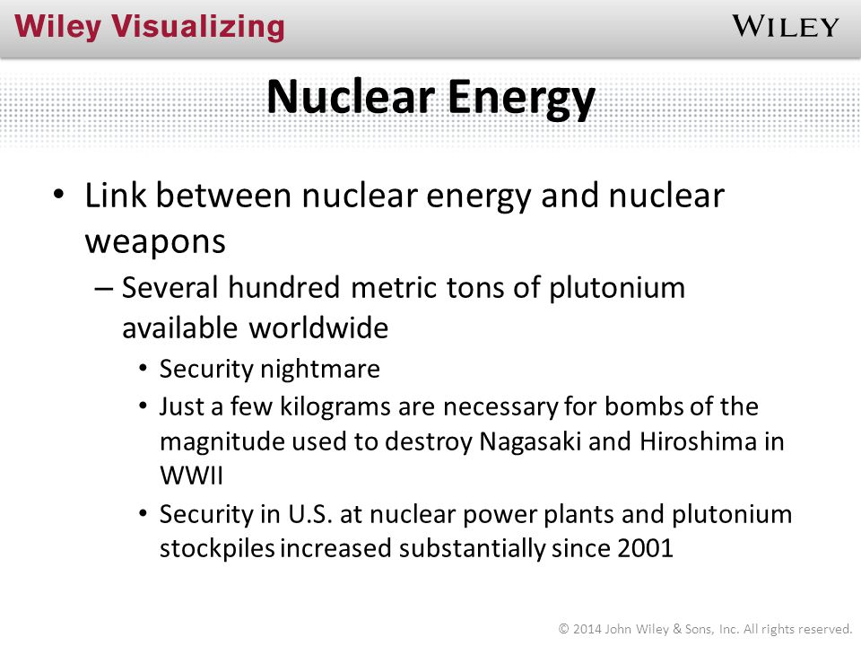 Nuclear Energy Link between nuclear energy and nuclear weapons – Several hundred metric tons of plutonium available worldwide Security nightmare Just