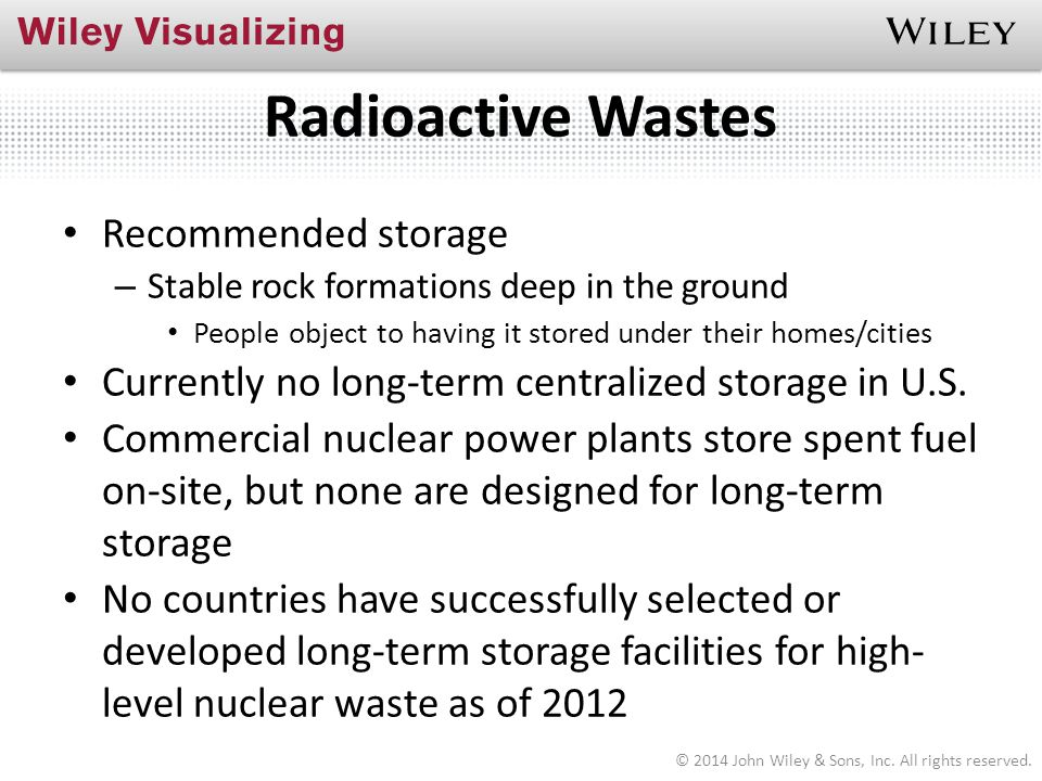 Radioactive Wastes Recommended storage – Stable rock formations deep in the ground People object to having it stored under their homes/cities Currentl