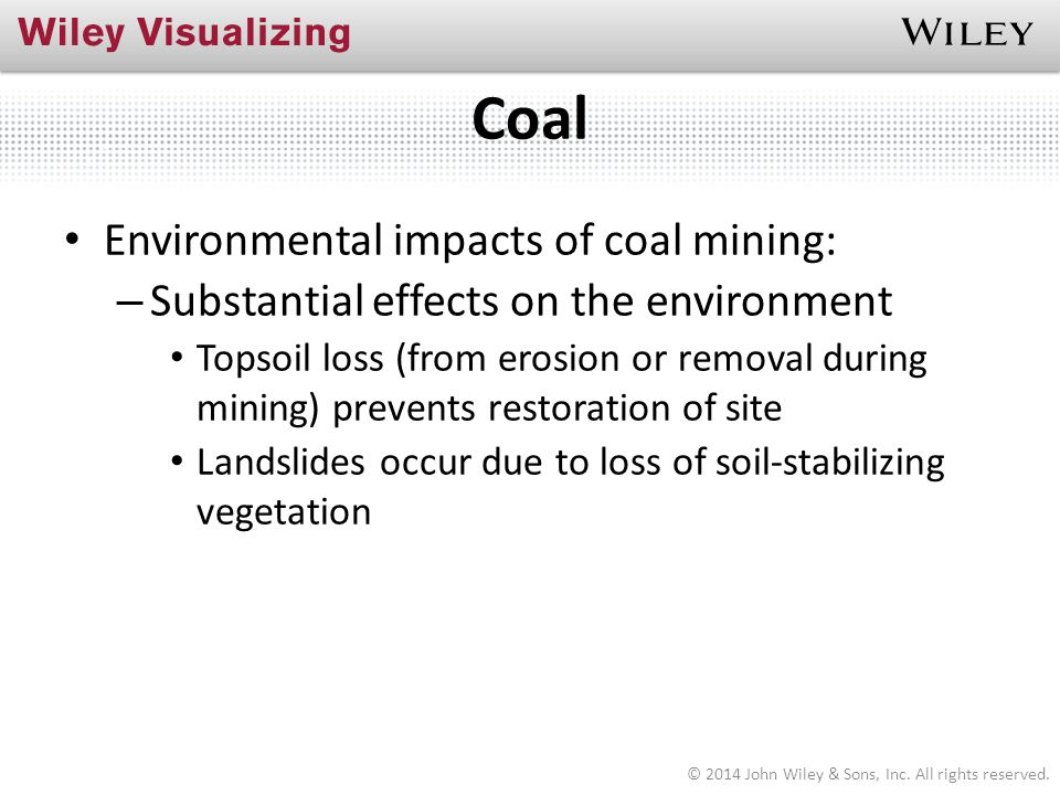 Coal Environmental impacts of coal mining: – Substantial effects on the environment Topsoil loss (from erosion or removal during mining) prevents rest