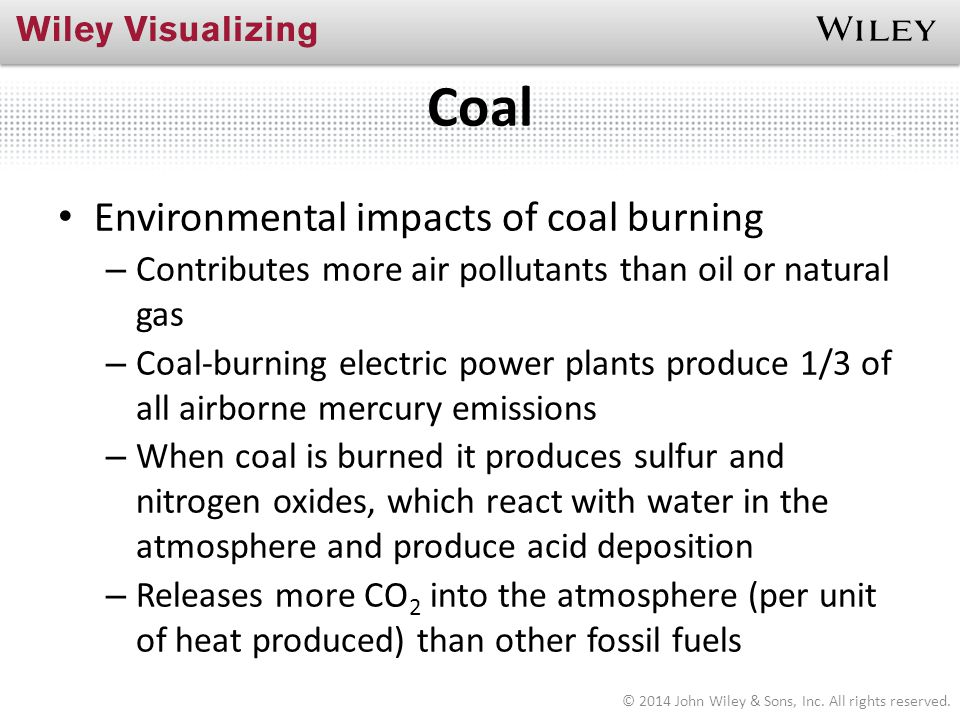 Coal Environmental impacts of coal burning – Contributes more air pollutants than oil or natural gas – Coal-burning electric power plants produce 1/3