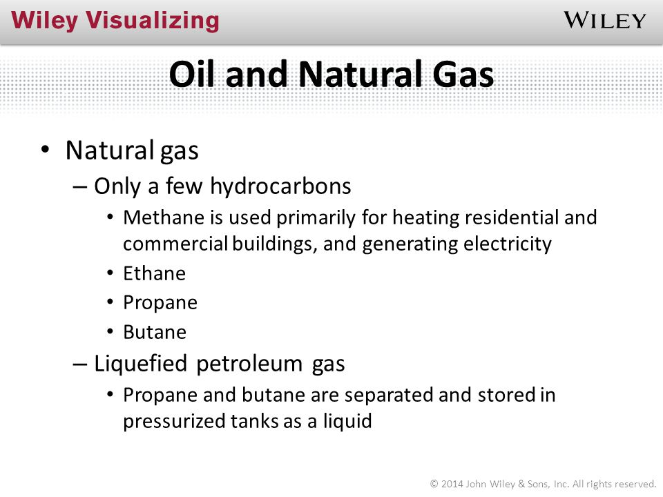 Oil and Natural Gas Natural gas – Only a few hydrocarbons Methane is used primarily for heating residential and commercial buildings, and generating e