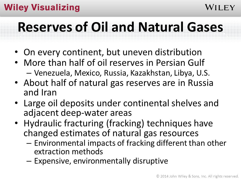 Reserves of Oil and Natural Gases On every continent, but uneven distribution More than half of oil reserves in Persian Gulf – Venezuela, Mexico, Russ
