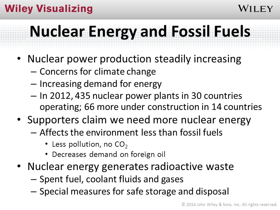 Nuclear Energy and Fossil Fuels Nuclear power production steadily increasing – Concerns for climate change – Increasing demand for energy – In 2012, 4