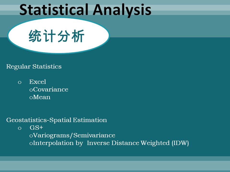 Regular Statistics o Excel o Covariance o Mean Geostatistics-Spatial Estimation o GS+ o Variograms/Semivariance o Interpolation by Inverse Distance We