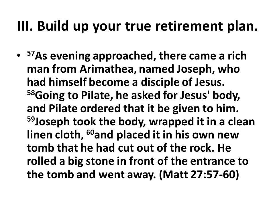 III. Build up your true retirement plan.