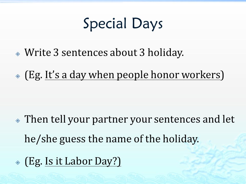 Special Days  Write 3 sentences about 3 holiday.  (Eg.