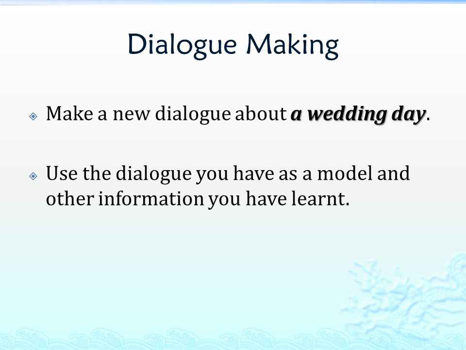 Dialogue Making a wedding day  Make a new dialogue about a wedding day.