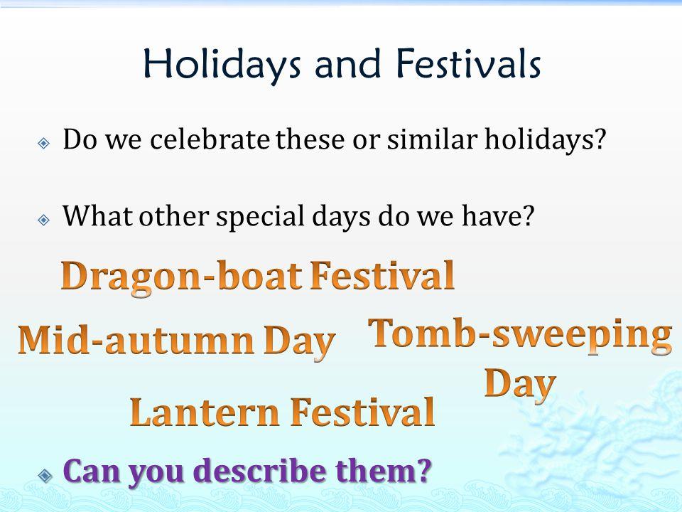 Holidays and Festivals  Do we celebrate these or similar holidays.
