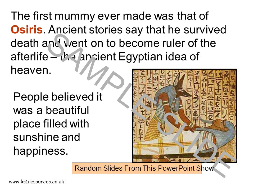 www.ks1resources.co.uk The first mummy ever made was that of Osiris.