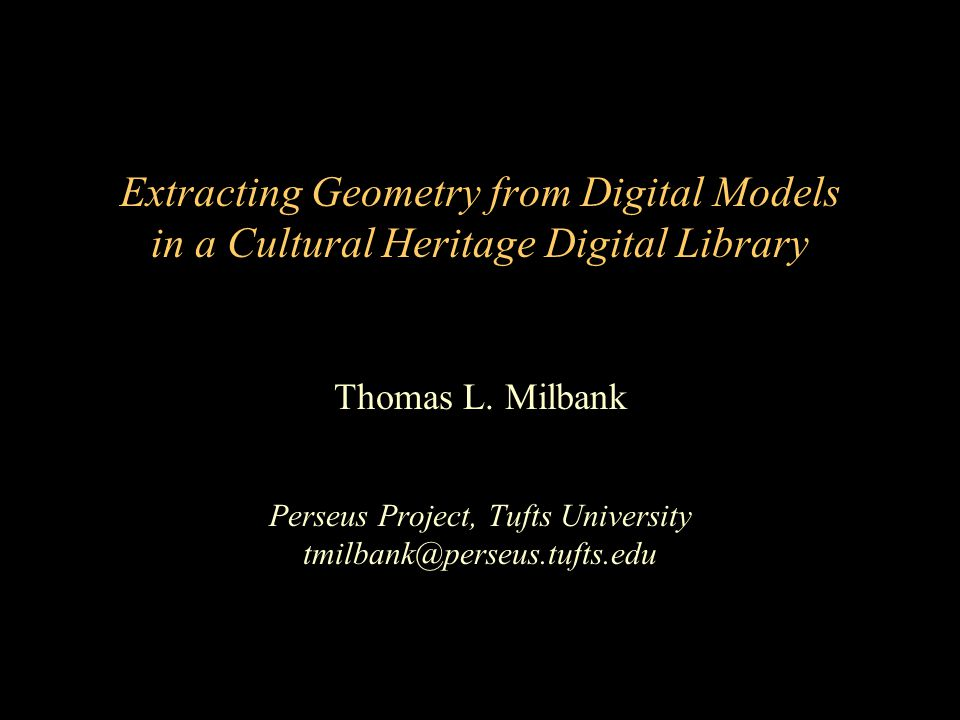 Extracting Geometry from Digital Models in a Cultural Heritage Digital Library Thomas L.