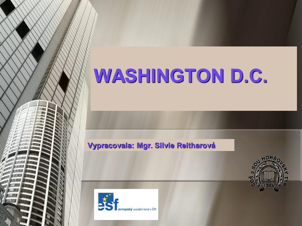 WASHINGTON D.C. Vypracovala: Mgr. Silvie Reitharová